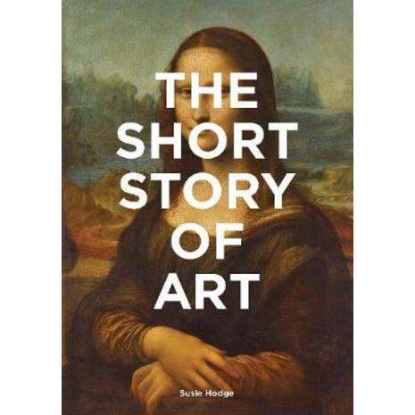 The Short Story of Art: A Pocket Guide to Key Movements, Works, Themes and Techniques